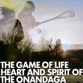 The Game of Life: Heart and Spirit of the Onondaga