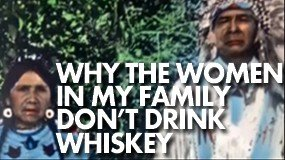 Why the Women in my Family Don't Drink Whiskey